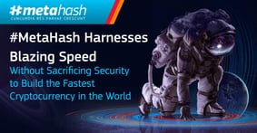 #MetaHash Harnesses Blazing Speed Without Sacrificing Security to Build the Fastest Cryptocurrency in the World