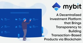 MyBit: A Decentralized Investment Platform that Brings Transparency to Building Transaction-Based Products via Blockchain