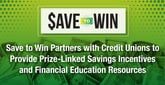 Save to Win Partners with Credit Unions to Provide Prize-Linked Savings Incentives and Financial Education Resources