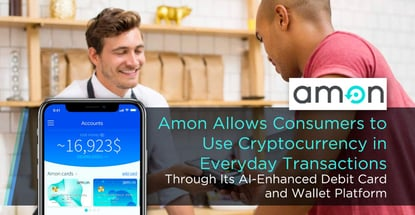 Amon Allows Consumers to Use Cryptocurrency in Everyday Transactions Through its AI-Enhanced Debit Card and Wallet Platform