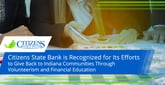 Citizens State Bank is Recognized for Its Efforts to Give Back to Indiana Communities Through Volunteerism and Financial Education
