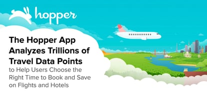 The Hopper App Analyzes Trillions of Travel Data Points to Help Users Choose the Right Time to Book and Save on Flights and Hotels