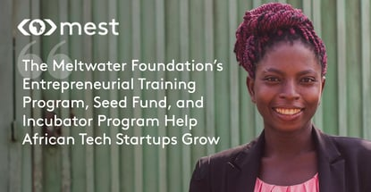 The Meltwater Foundation's Entrepreneurial Training Program, Seed Fund, and Incubator Program Help African Tech Startups Grow