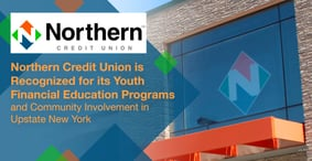 Northern Credit Union is Recognized for its Youth Financial Education Programs and Community Involvement in Upstate New York