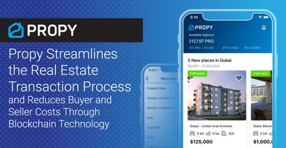 Propy Streamlines the Real Estate Transaction Process and Reduces Buyer and Seller Costs Through Blockchain Technology