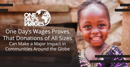 One Day's Wages Proves That Donations of All Sizes Can Make a Major Impact in Communities Around the Globe
