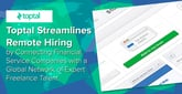 Toptal Streamlines Remote Hiring by Connecting Financial Service Companies with a Global Network of Expert Freelance Talent