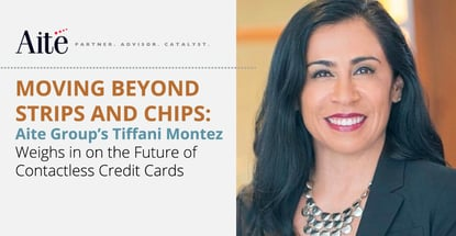 Moving Beyond Strips and Chips: Aite Group's Tiffani Montez Weighs in on the Future of Contactless Credit Cards