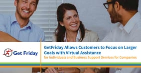 GetFriday Allows Customers to Focus on Larger Goals with Virtual Assistance for Individuals and Business Support Services for Companies
