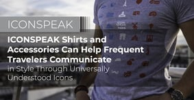 ICONSPEAK Shirts and Accessories Can Help Frequent Travelers Communicate in Style Through Universally Understood Icons