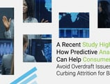 A Recent Study Highlights How Predictive Analytics Help Avoid Overdraft Issues While Curbing Attrition for Banks