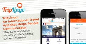 TripLingo: An International Travel App that Helps People Communicate, Stay Safe, and Save Money While Visiting Other Countries