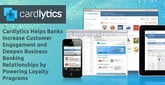 Cardlytics Helps Banks Increase Customer Engagement and Deepen Business Banking Relationships by Powering Loyalty Programs