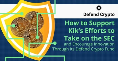 How to Support Kik's Efforts to Take on the SEC and Encourage Innovation Through Its Defend Crypto Fund
