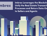 Imbrex Leverages the Blockchain to Unify the Real Estate Transaction Processes and Return Data Ownership to Sellers and Agents