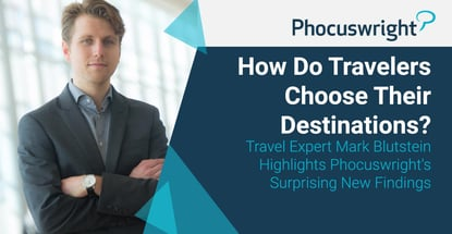 Phocuswright Research Reveals How Travelers Choose Destinations