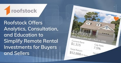 Roofstock Offers Analytics, Consultation, and Education to Simplify Remote Rental Investments for Buyers and Sellers