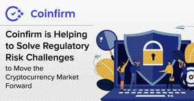 Coinfirm is Helping to Solve Regulatory Risk Challenges to Move the Cryptocurrency Market Forward