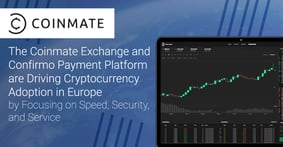 The Coinmate Exchange and Confirmo Payment Platform are Driving Cryptocurrency Adoption in Europe by Focusing on Speed, Security, and Service