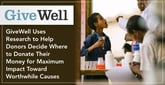 GiveWell Uses Research to Help Donors Decide Where to Donate Their Money for Maximum Impact Toward Worthwhile Causes