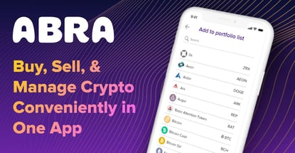 Abra: An App That Makes Buying, Selling, and Managing Cryptocurrencies Simple and Convenient through Its User-Friendly Interface