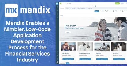 Mendix Enables a Nimbler, Low-Code Application Development Process for the Financial Services Industry