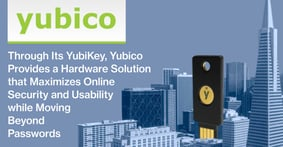 Through Its YubiKey, Yubico Provides a Hardware Solution that Maximizes Online Security and Usability while Moving Beyond Passwords