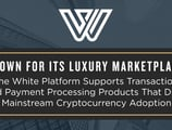 Known for Its Luxury Marketplace, the White Platform Supports Transaction and Payment Processing Products That Drive Mainstream Cryptocurrency Adoption