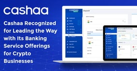 Cashaa Recognized for Leading the Way with Its Banking Service Offerings for Crypto Businesses