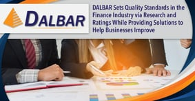 DALBAR Sets Quality Standards in the Finance Industry via Research and Ratings While Providing Solutions to Help Businesses Improve