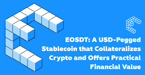 EOSDT: A USD-Pegged Stablecoin that Collateralizes Crypto and Offers Practical Financial Value
