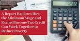A Report Explores How the Minimum Wage and Earned Income Tax Credit Can Work Together to Reduce Poverty