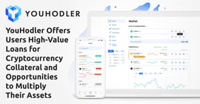 YouHodler Offers Users High-Value Loans for Cryptocurrency Collateral and Opportunities to Multiply Their Assets