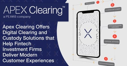 Apex Clearing Helps Firms Deliver Modern Customer Experiences