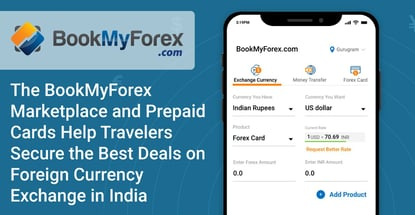 The BookMyForex Marketplace and Prepaid Cards Help Travelers Secure the Best Deals on Foreign Currency Exchange in India