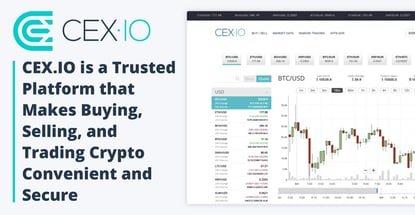 CEX.IO is a Trusted Platform that Makes Buying, Selling, and Trading Crypto Convenient and Secure