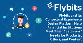 Flybits and Its Contextual Experience Design Platform Help Financial Institutions Meet Their Customers' Needs for Products, Offers, and Content
