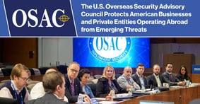 The U.S. Overseas Security Advisory Council Protects American Businesses and Private Entities Operating Abroad from Emerging Threats