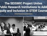 The SEISMIC Project Unites 10 Public Research Institutions to Address Equity and Inclusion in STEM Courses