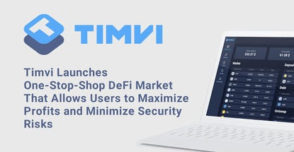 Timvi Launches One-Stop-Shop DeFi Market That Allows Users to Maximize Profits and Minimize Security Risks