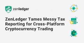 ZenLedger Tames Messy Tax Reporting for Cross-Platform Cryptocurrency Trading