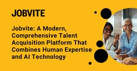 Jobvite: A Modern, Comprehensive Talent Acquisition Platform That Combines Human Expertise and AI Technology