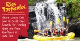 Rios Tropicales: Nature Lovers Can Cash in Credit Card Rewards for Thrilling Hiking and River Eco-Adventures in Costa Rica