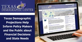 Texas Demographic Projections Help Inform Policy Makers and the Public about Financial Decisions and State Needs