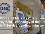 365 Retail Markets Offers Leading Payment Technology in the Global Self-Service Vending Industry