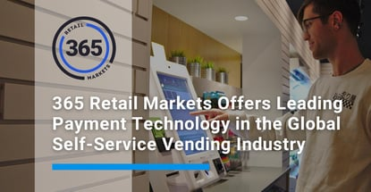 365 Retail Markets Offers Leading Payment Technology