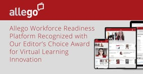 Allego Workforce Readiness Platform Recognized with Our Editor's Choice Award™ for Virtual Learning Innovation