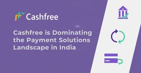 Cashfree is Dominating the Payment Solutions Landscape in India