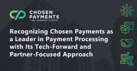 Recognizing Chosen Payments as a Leader in Payment Processing with Its Tech-Forward and Partner-Focused Approach