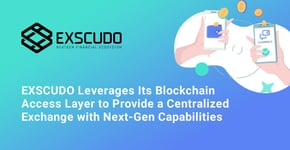 EXSCUDO's Exchange Thrives on Its Blockchain Access Layer